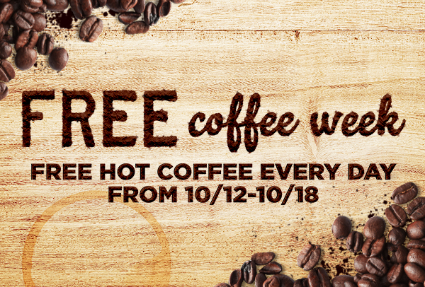 FREE hot coffee from 10/12-10/18.